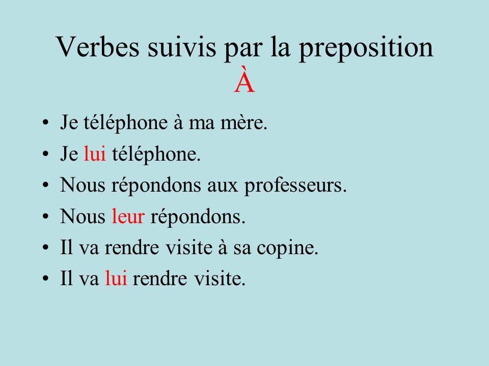 Verbes suivis par la preposition À Je téléphone à ma mère.