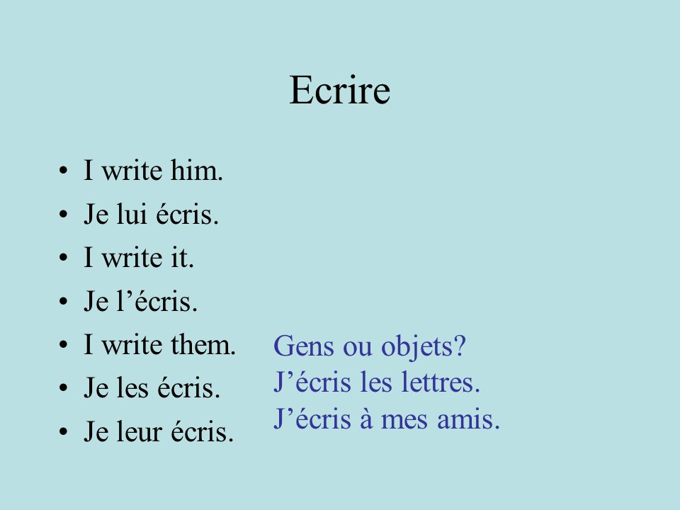 Ecrire I write him. Je lui écris. I write it. Je lécris.