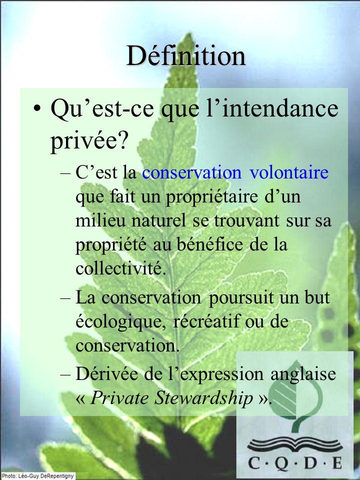 Définition Quest-ce que lintendance privée? –Cest la conservation volontaire que fait un propriétaire dun milieu naturel se trouvant sur sa propriété