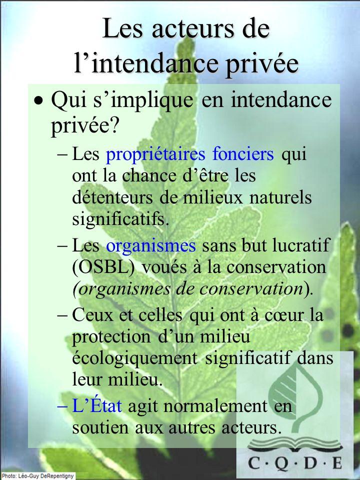 Qui simplique en intendance privée? Les propriétaires fonciers qui ont la chance dêtre les détenteurs de milieux naturels significatifs. Les organisme