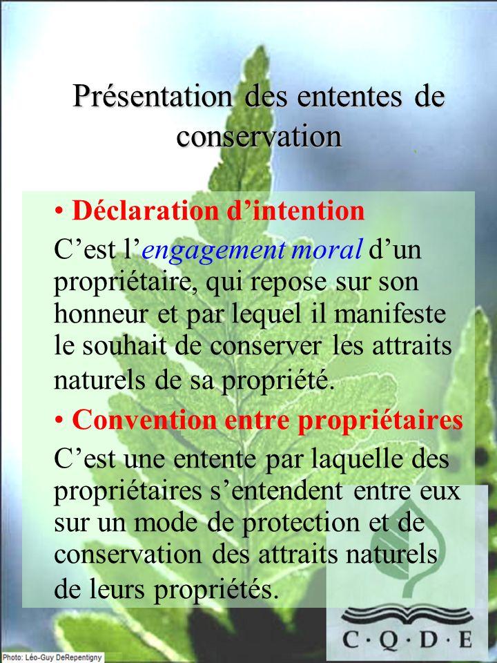 Présentation des ententes de conservation Déclaration dintention Cest lengagement moral dun propriétaire, qui repose sur son honneur et par lequel il