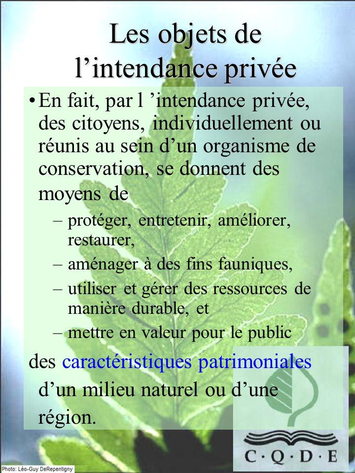 En fait, par l intendance privée, des citoyens, individuellement ou réunis au sein dun organisme de conservation, se donnent des moyens de –protéger,