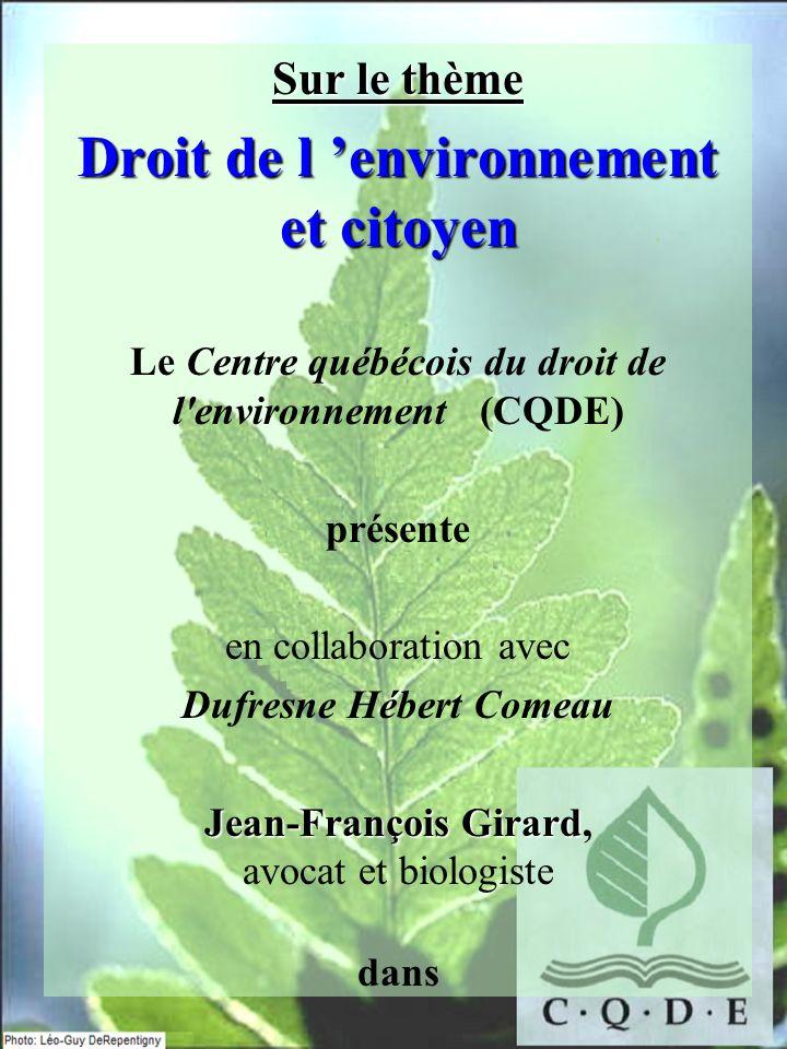 Sur le thème Droit de l environnement et citoyen Le Centre québécois du droit de l'environnement (CQDE) présente en collaboration avec Dufresne Hébert