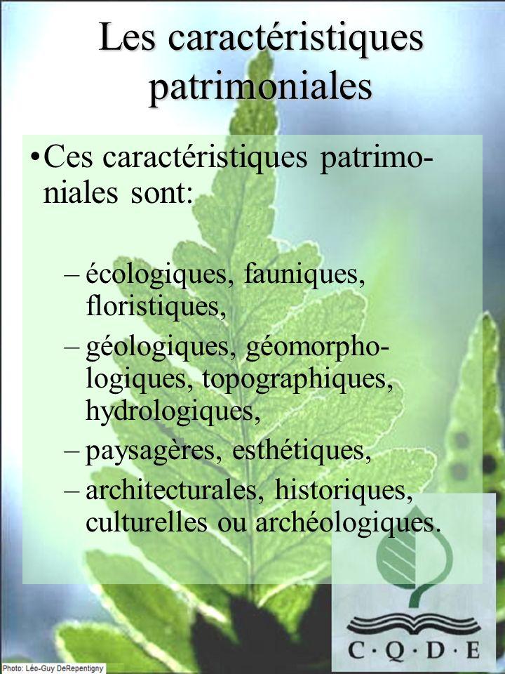 Ces caractéristiques patrimo- niales sont: –écologiques, fauniques, floristiques, –géologiques, géomorpho- logiques, topographiques, hydrologiques, –p