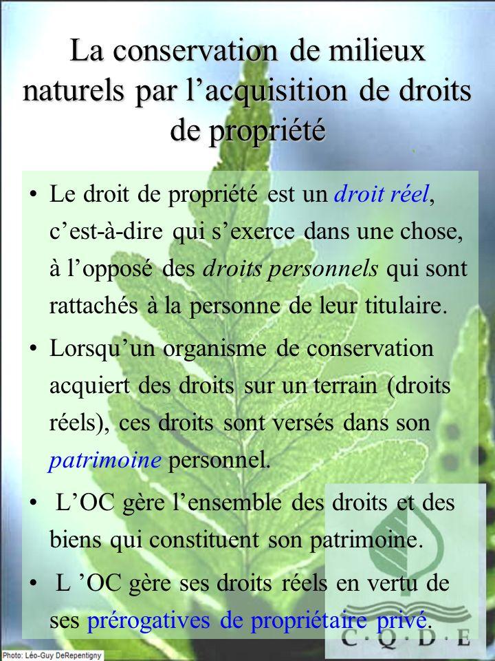 La conservation de milieux naturels par lacquisition de droits de propriété Le droit de propriété est un droit réel, cest-à-dire qui sexerce dans une