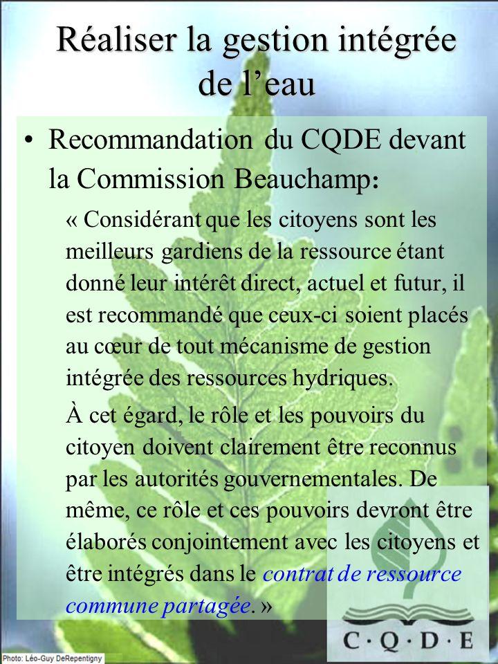 Recommandation du CQDE devant la Commission Beauchamp : « Considérant que les citoyens sont les meilleurs gardiens de la ressource étant donné leur in