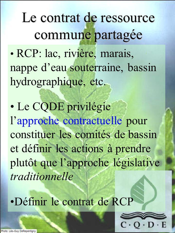Le contrat de ressource commune partagée RCP: lac, rivière, marais, nappe deau souterraine, bassin hydrographique, etc. Le CQDE privilégie lapproche c