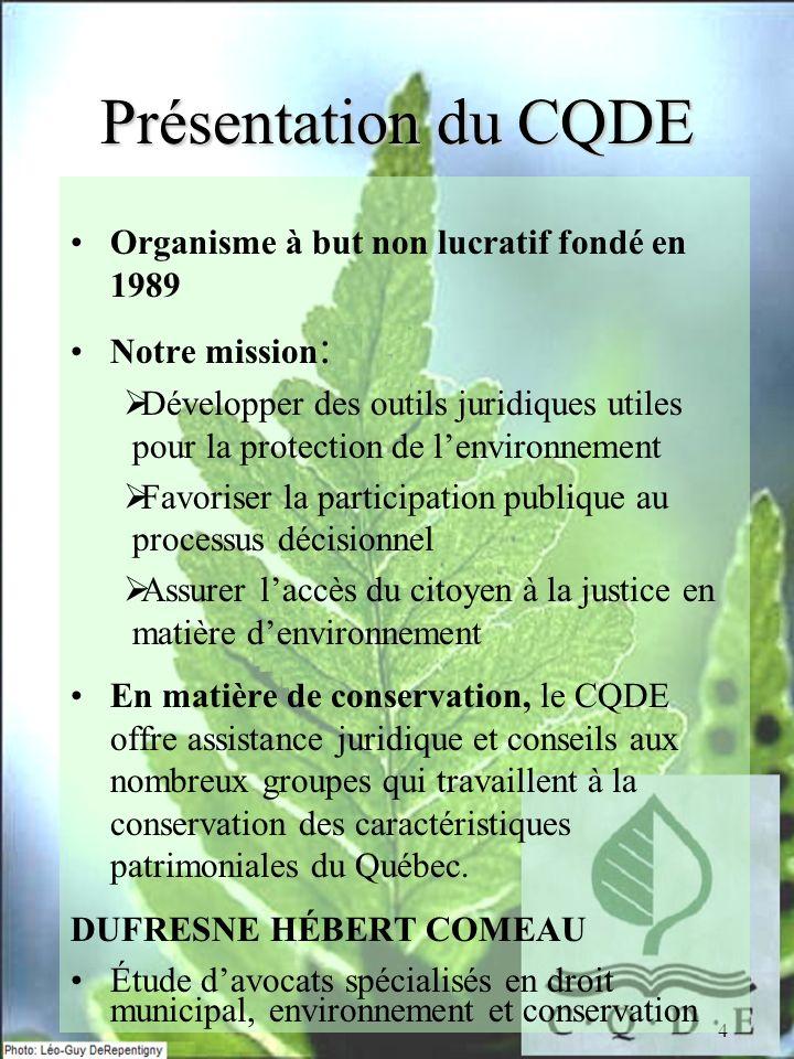 4 Présentation du CQDE Organisme à but non lucratif fondé en 1989 Notre mission : Développer des outils juridiques utiles pour la protection de lenvir