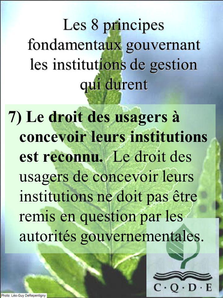 Les 8 principes fondamentaux gouvernant les institutions de gestion qui durent 7) Le droit des usagers à concevoir leurs institutions est reconnu. Le