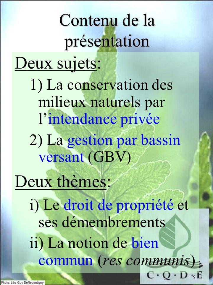 5 Contenu de la présentation Deux sujets: 1) La conservation des milieux naturels par lintendance privée 2) La gestion par bassin versant (GBV) Deux t