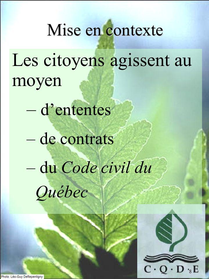 8 Mise en contexte Les citoyens agissent au moyen – dententes – de contrats – du Code civil du Québec