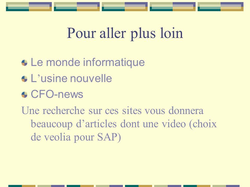 Pour aller plus loin Le monde informatique L usine nouvelle CFO-news Une recherche sur ces sites vous donnera beaucoup darticles dont une video (choix