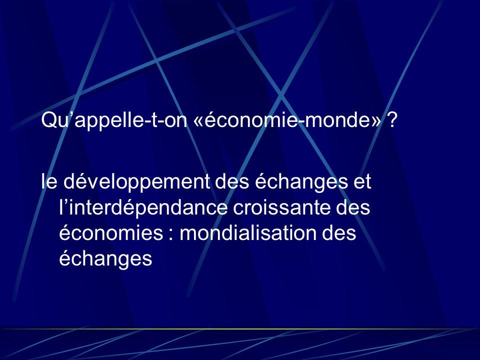 Quappelle-t-on «économie-monde» ? le développement des échanges et linterdépendance croissante des économies : mondialisation des échanges