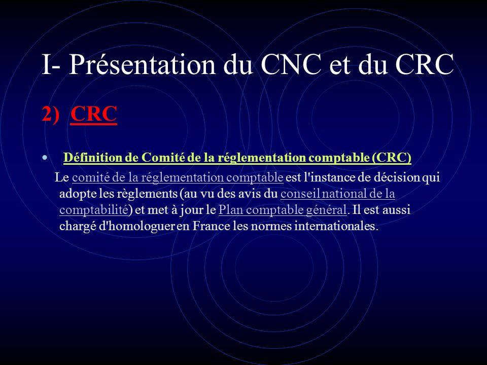 I- Présentation du CNC et du CRC 1) CNC Définition de Conseil national de la comptabilité (CNC) Le conseil national de la comptabilité est un organism