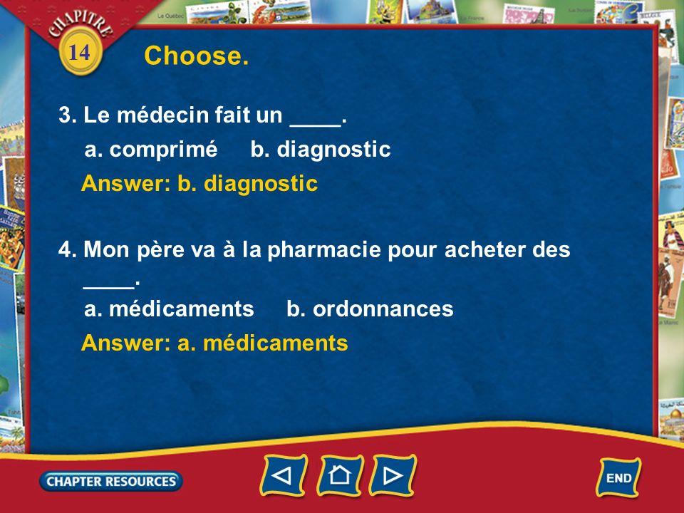 14 Choose. Answer: b. ausculte Answer: a. la bouche 1. Le médecin ____ le malade. a. respire b. ausculte 2. Le malade ouvre ____. a. la bouche b. lore
