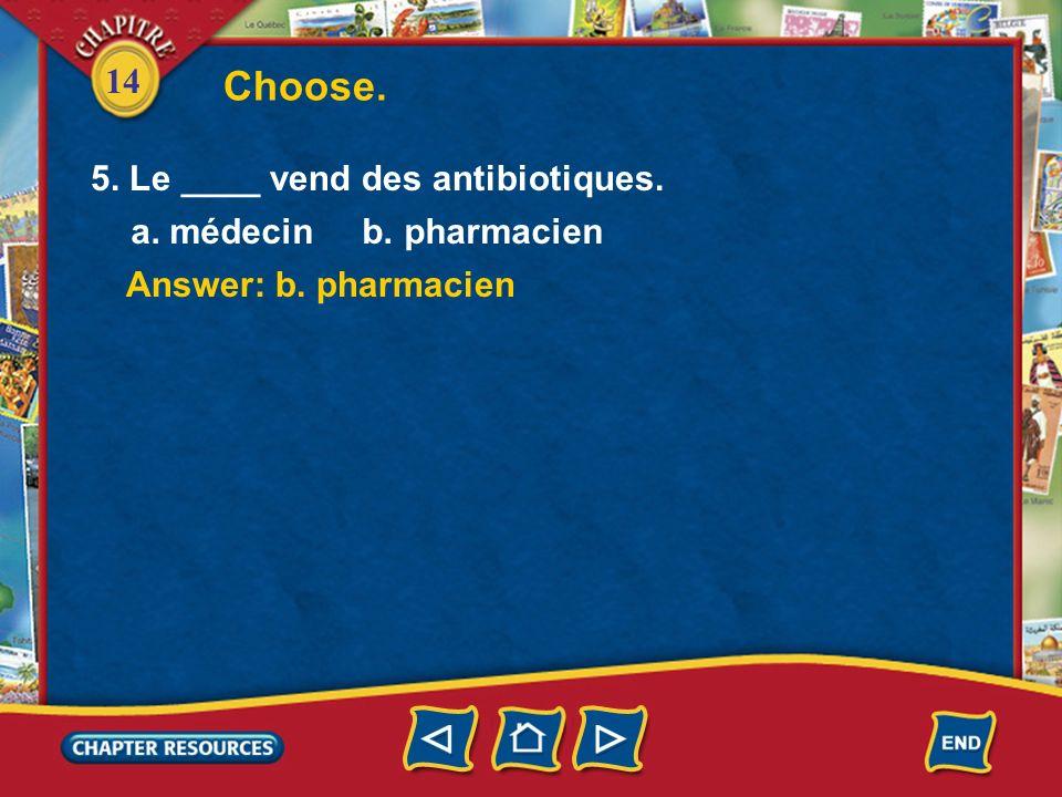 14 Choose. Answer: b. diagnostic Answer: a. médicaments 3. Le médecin fait un ____. a. comprimé b. diagnostic 4. Mon père va à la pharmacie pour achet