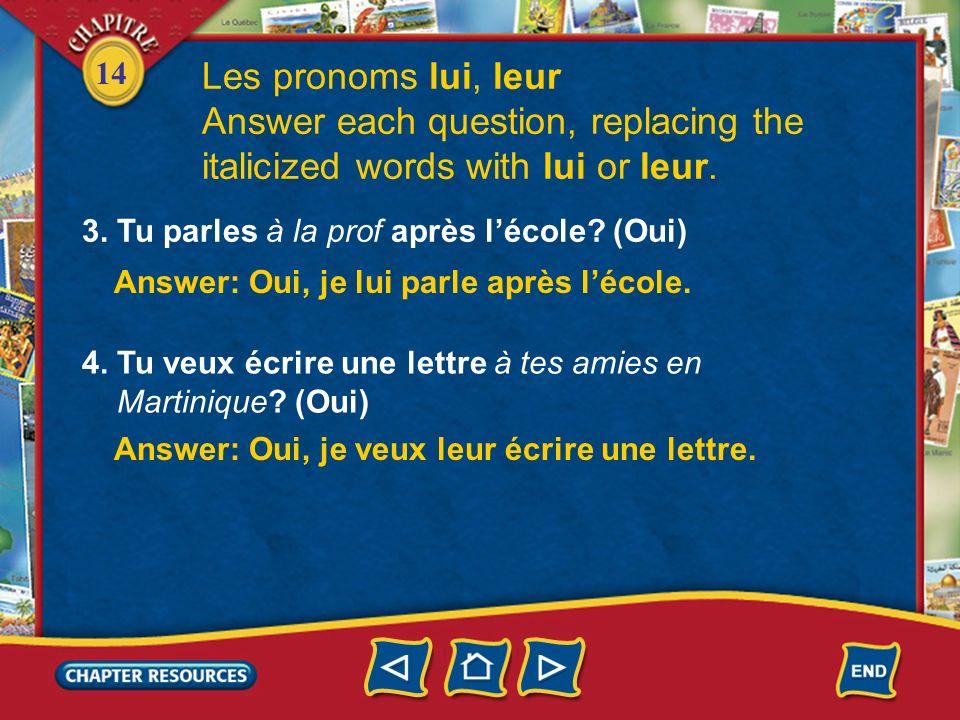 14 Les pronoms lui, leur Answer each question, replacing the italicized words with lui or leur. 1.Ta mère téléphone au médecin quand tu as de la fièvr