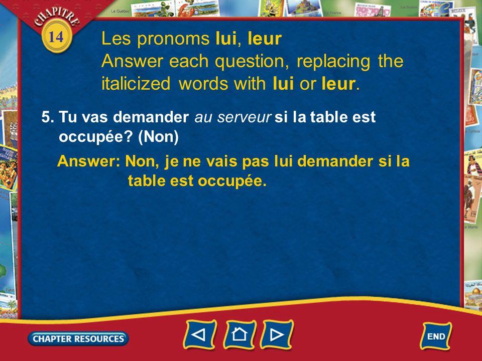14 Les pronoms lui, leur Answer each question, replacing the italicized words with lui or leur. 3. Tu parles à la prof après lécole? (Oui) Answer: Oui