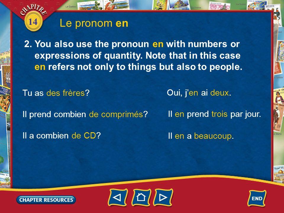 14 Le pronom en 1.The pronoun en is used to replace a noun that is introduced by de or any form of dedu, de la, de l, des. En refers mostly to things.