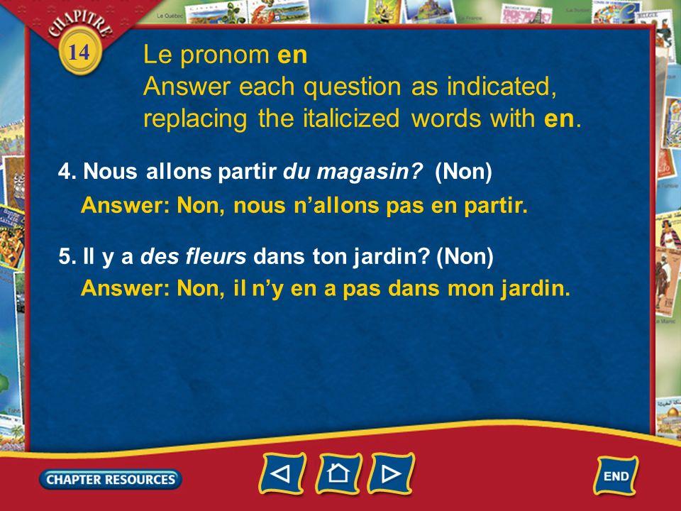 14 Le pronom en Answer each question as indicated, replacing the italicized words with en. 1. Claude avale des comprimés? (Oui, deux) Answer: Oui, Cla