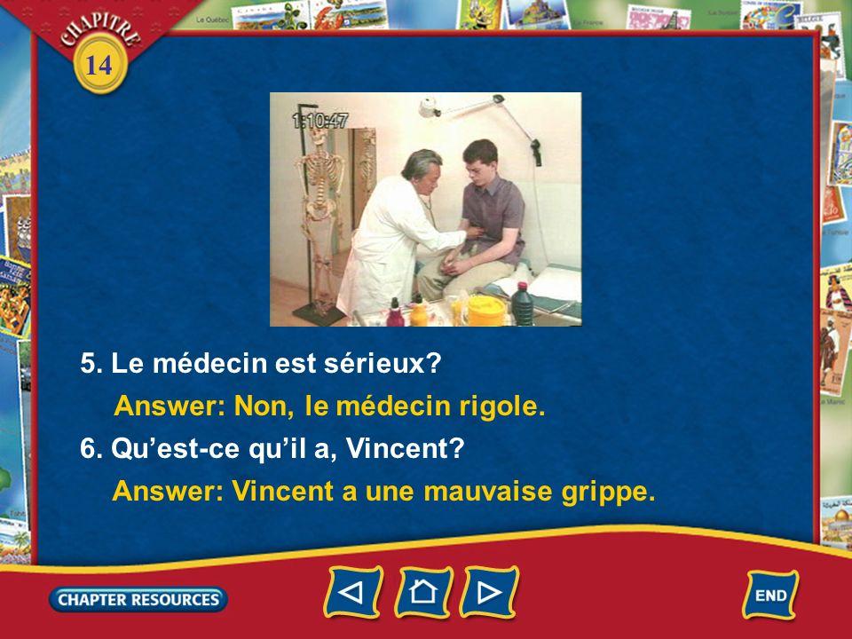 14 3. Quest-ce que Vincent veut savoir? 4. Pourquoi Vincent cri >? Answer: Le médecin lui dit quil faut parler damputation. Answer: Vincent veut savoi