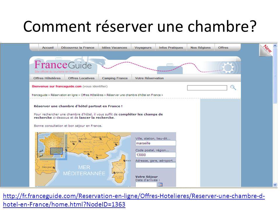 Comment réserver une chambre? http://fr.franceguide.com/Reservation-en-ligne/Offres-Hotelieres/Reserver-une-chambre-d- hotel-en-France/home.html?NodeI