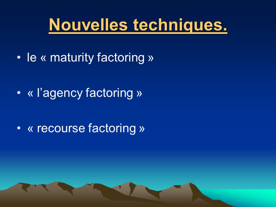 Nouvelles techniques. le « maturity factoring » « lagency factoring » « recourse factoring »