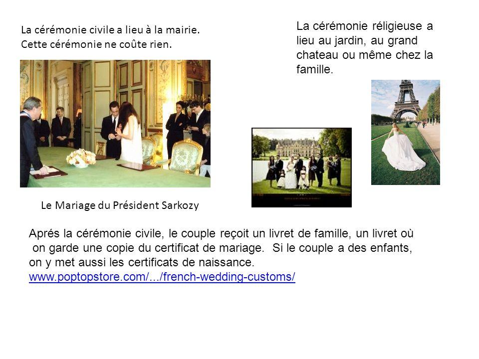 Le Mariage du Président Sarkozy La cérémonie civile a lieu à la mairie. Cette cérémonie ne coûte rien. La cérémonie réligieuse a lieu au jardin, au gr