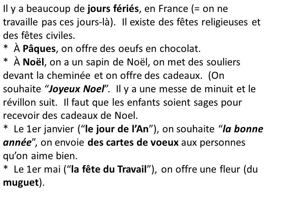 Il y a beaucoup de jours fériés, en France (= on ne travaille pas ces jours-là). Il existe des fêtes religieuses et des fêtes civiles. * À Pâques, on