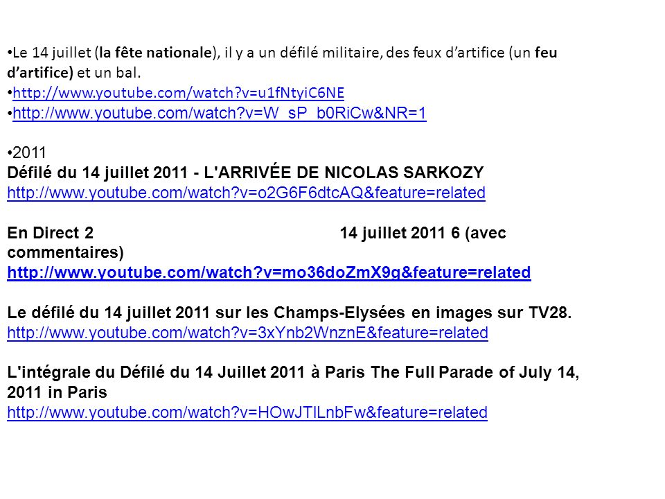 Le 14 juillet (la fête nationale), il y a un défilé militaire, des feux dartifice (un feu dartifice) et un bal. http://www.youtube.com/watch?v=u1fNtyi