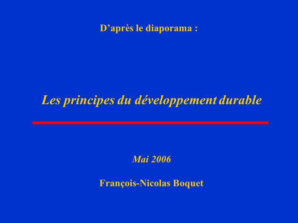 1 Daprès le diaporama : Les principes du développement durable Mai 2006 François-Nicolas Boquet