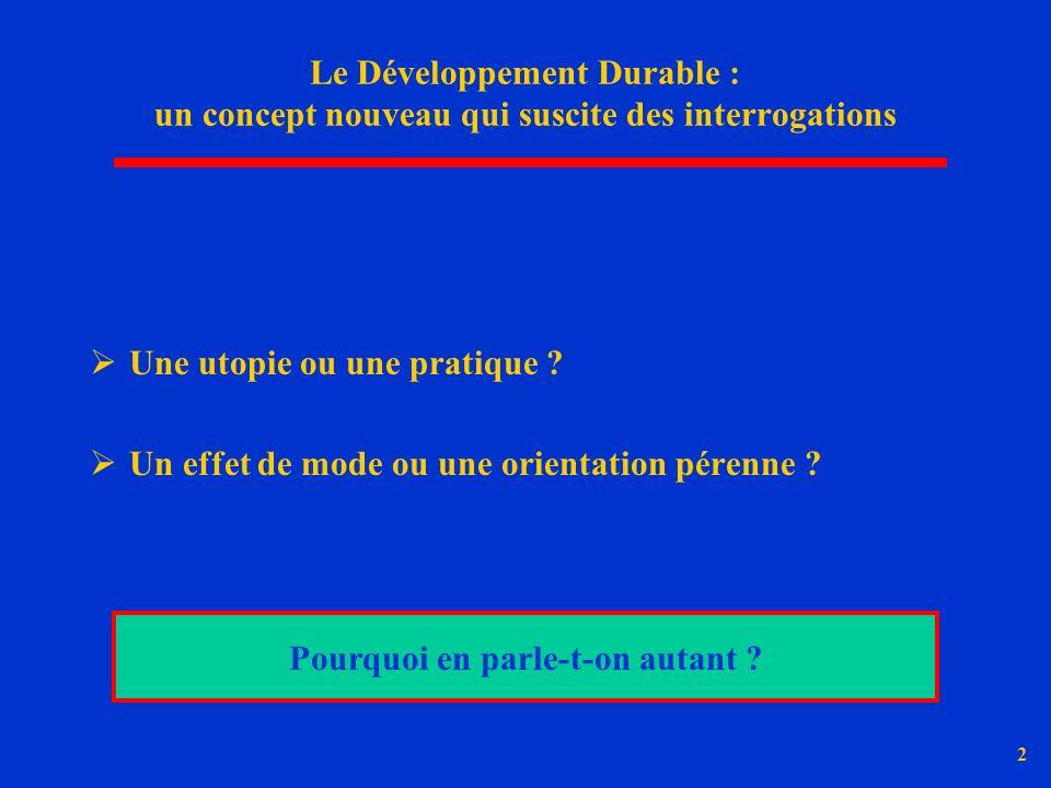 2 Le Développement Durable : un concept nouveau qui suscite des interrogations Une utopie ou une pratique ? Un effet de mode ou une orientation pérenn