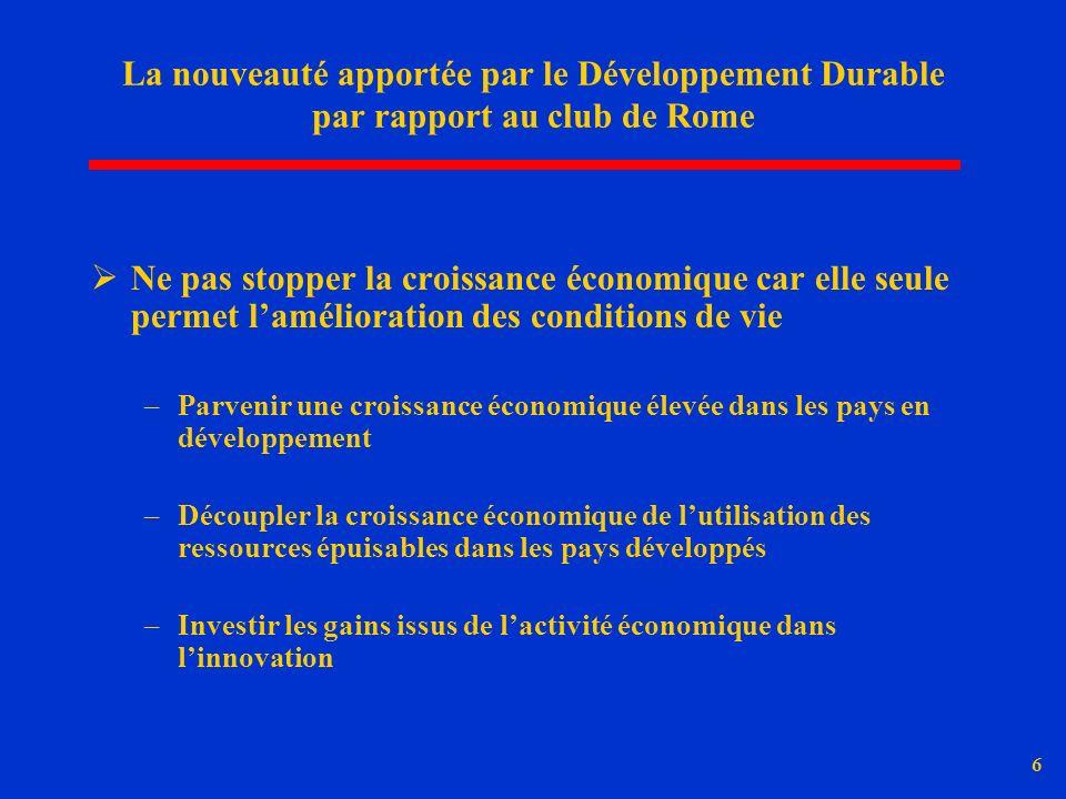 6 La nouveauté apportée par le Développement Durable par rapport au club de Rome Ne pas stopper la croissance économique car elle seule permet lamélio