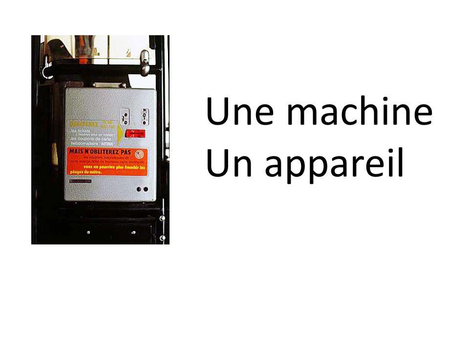 Une machine Un appareil
