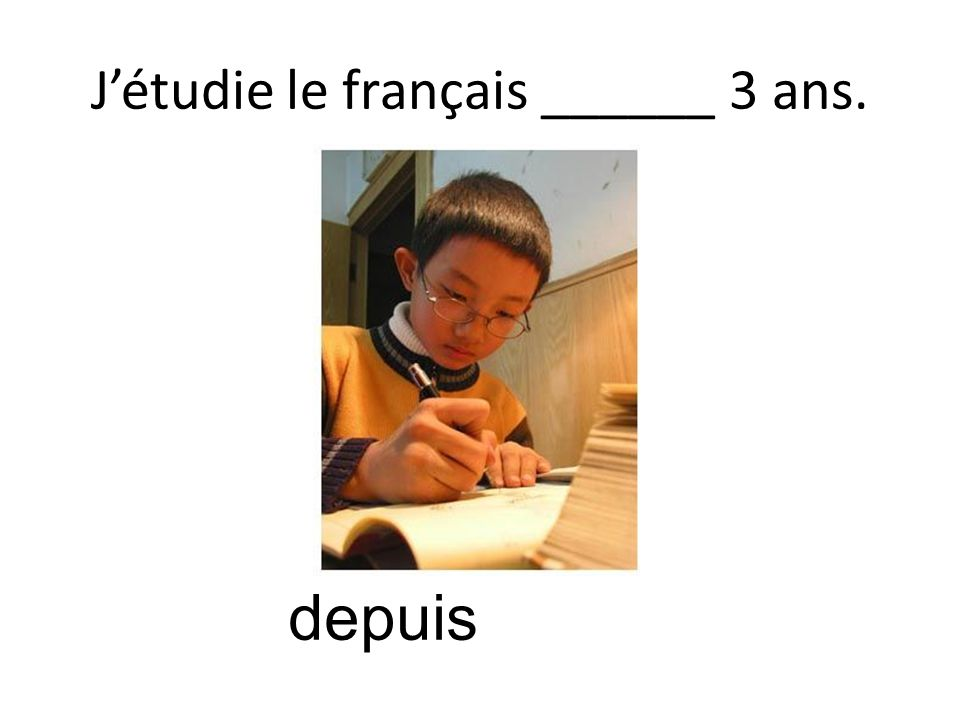 Jétudie le français ______ 3 ans. depuis