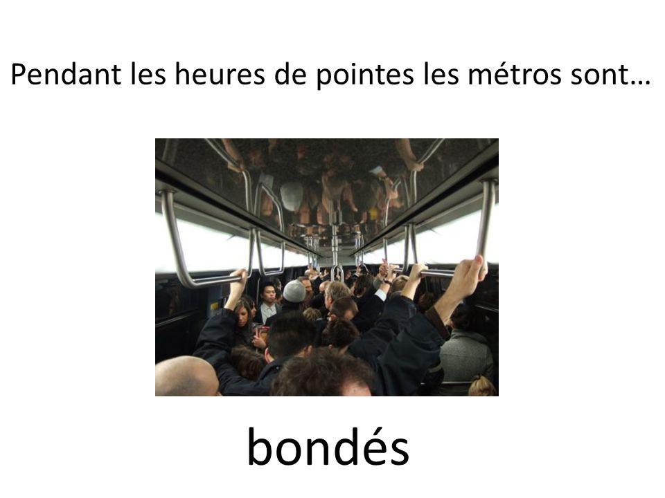 Pendant les heures de pointes les métros sont… bondés