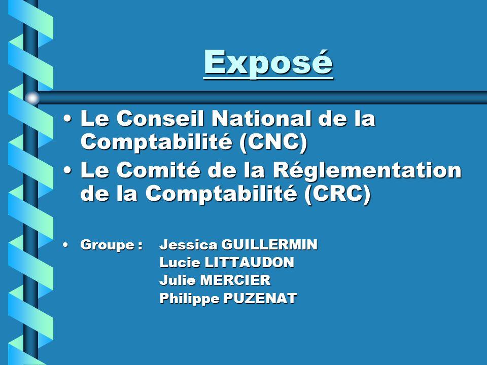 Exposé Le Conseil National de la Comptabilité (CNC)Le Conseil National de la Comptabilité (CNC) Le Comité de la Réglementation de la Comptabilité (CRC