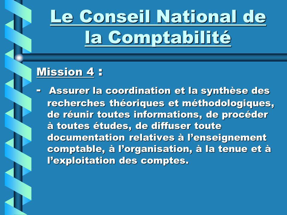Le Conseil National de la Comptabilité Mission 4 : - Assurer la coordination et la synthèse des recherches théoriques et méthodologiques, de réunir to