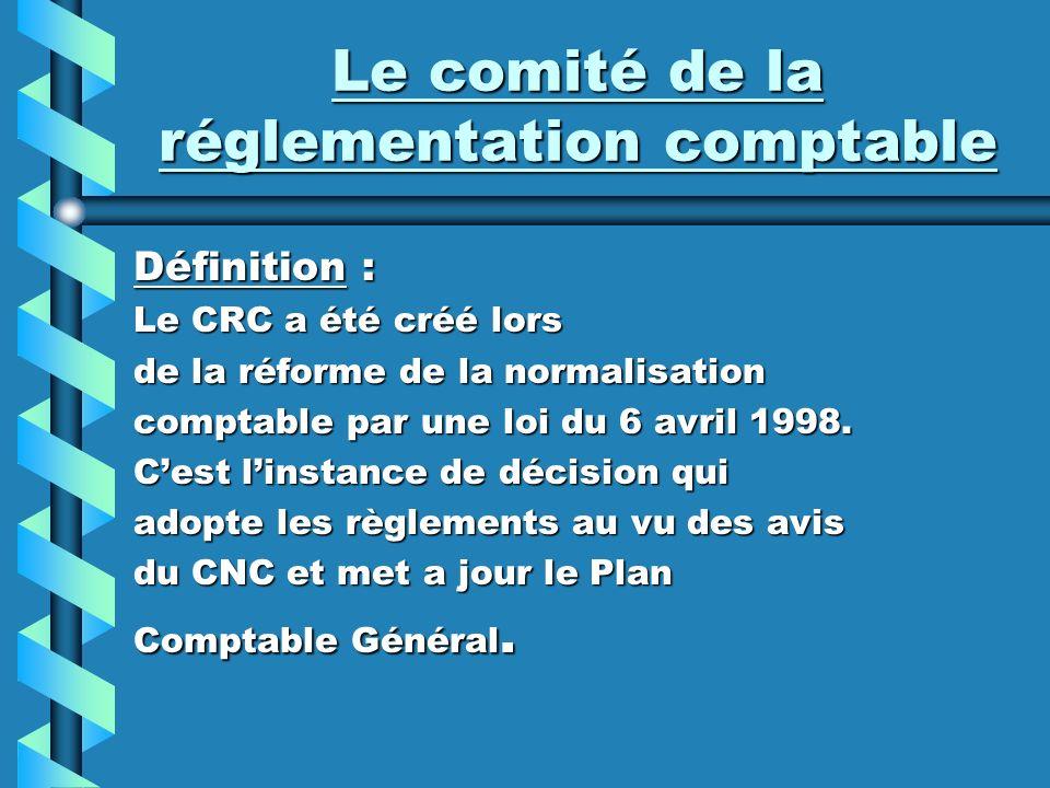 Le comité de la réglementation comptable Définition : Le CRC a été créé lors de la réforme de la normalisation comptable par une loi du 6 avril 1998.