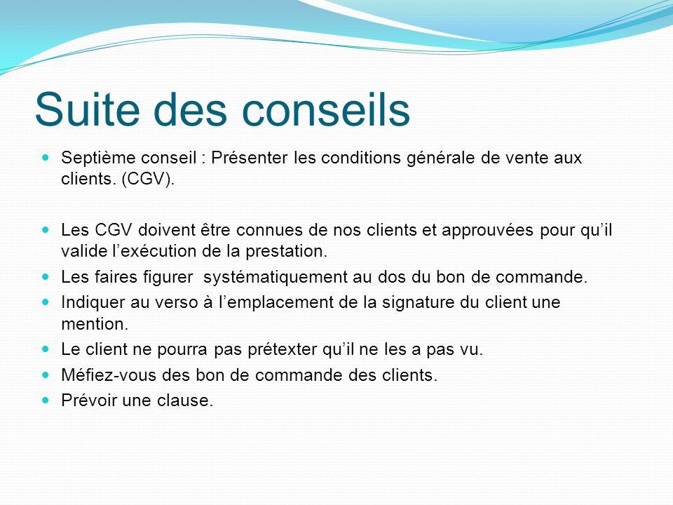 Suite des conseils Septième conseil : Présenter les conditions générale de vente aux clients. (CGV). Les CGV doivent être connues de nos clients et ap