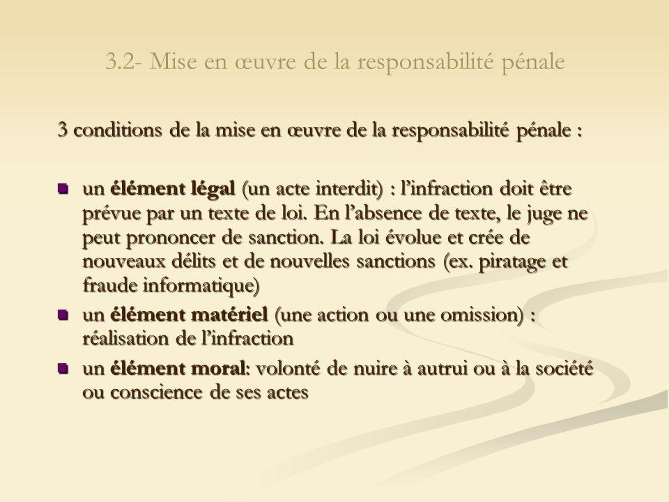 3.2- Mise en œuvre de la responsabilité pénale 3 conditions de la mise en œuvre de la responsabilité pénale : un élément légal (un acte interdit) : li