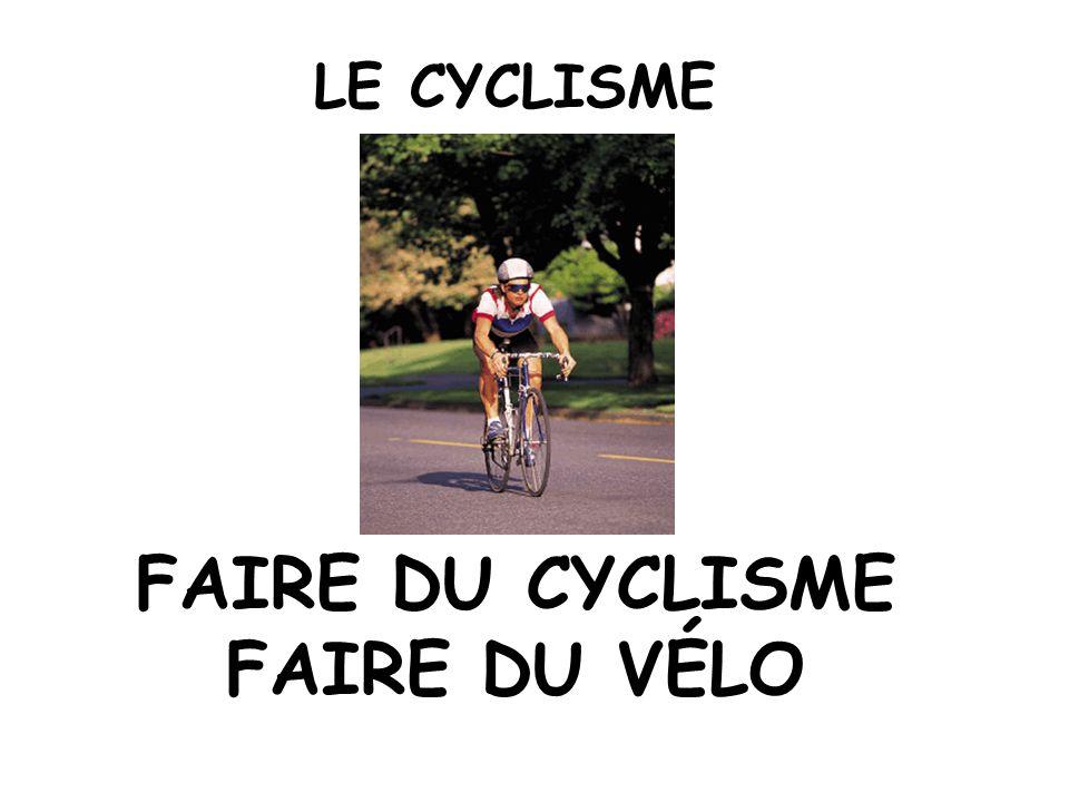 LE CYCLISME FAIRE DU CYCLISME FAIRE DU VÉLO