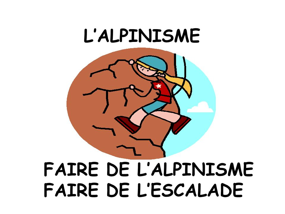 LALPINISME FAIRE DE LALPINISME FAIRE DE LESCALADE