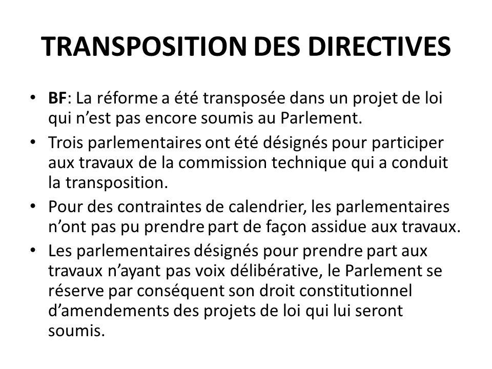 TRANSPOSITION DES DIRECTIVES BF: La réforme a été transposée dans un projet de loi qui nest pas encore soumis au Parlement.
