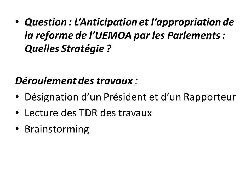 Question : LAnticipation et lappropriation de la reforme de lUEMOA par les Parlements : Quelles Stratégie ? Déroulement des travaux : Désignation dun