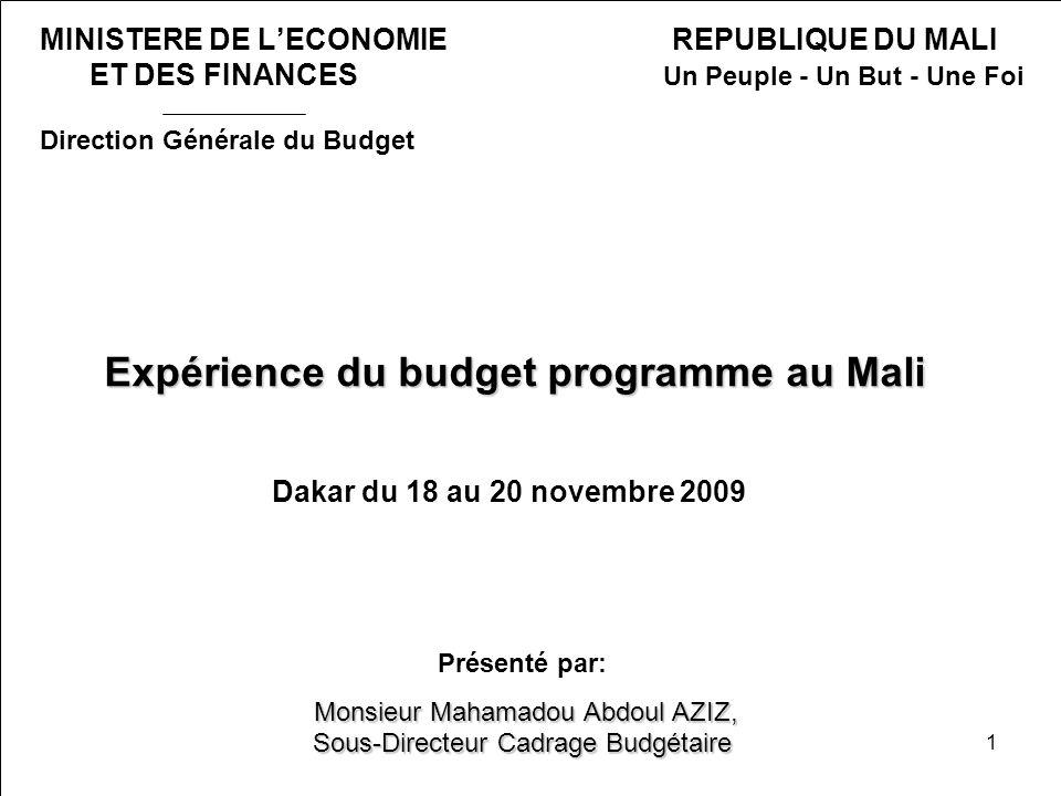 1 Expérience du budget programme au Mali Expérience du budget programme au Mali Dakar du 18 au 20 novembre 2009 MINISTERE DE LECONOMIE REPUBLIQUE DU M