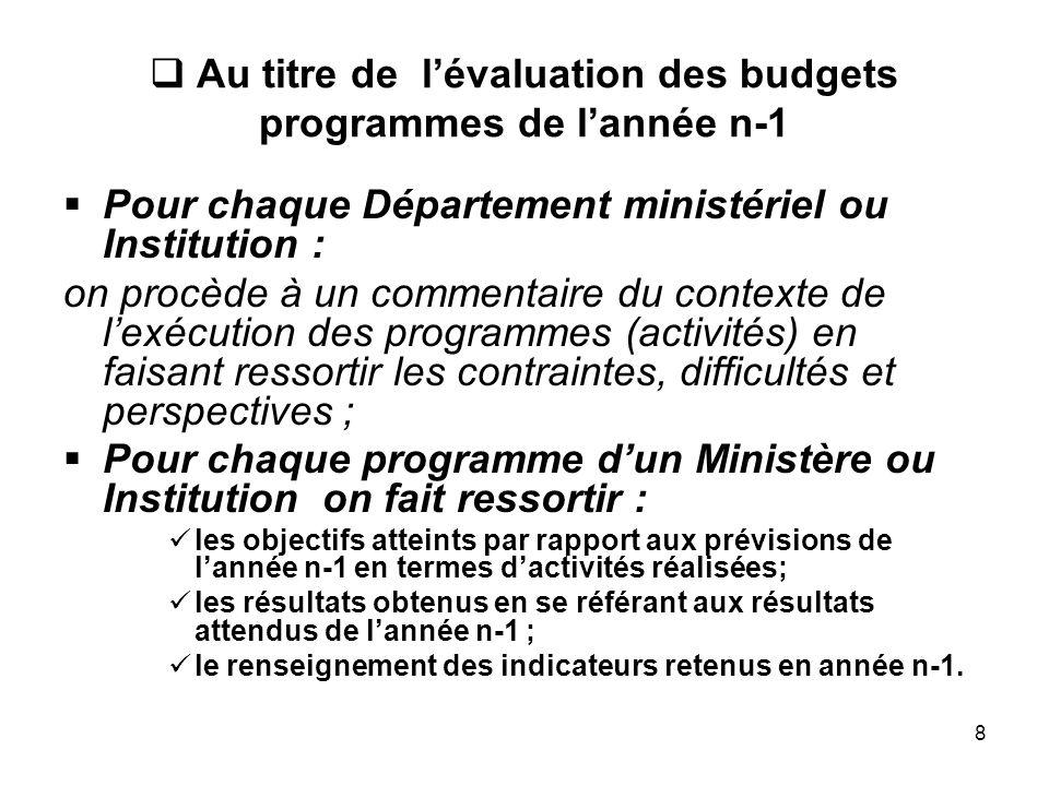 8 Au titre de lévaluation des budgets programmes de lannée n-1 Pour chaque Département ministériel ou Institution : on procède à un commentaire du con