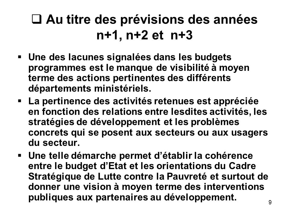 9 Au titre des prévisions des années n+1, n+2 et n+3 Une des lacunes signalées dans les budgets programmes est le manque de visibilité à moyen terme d