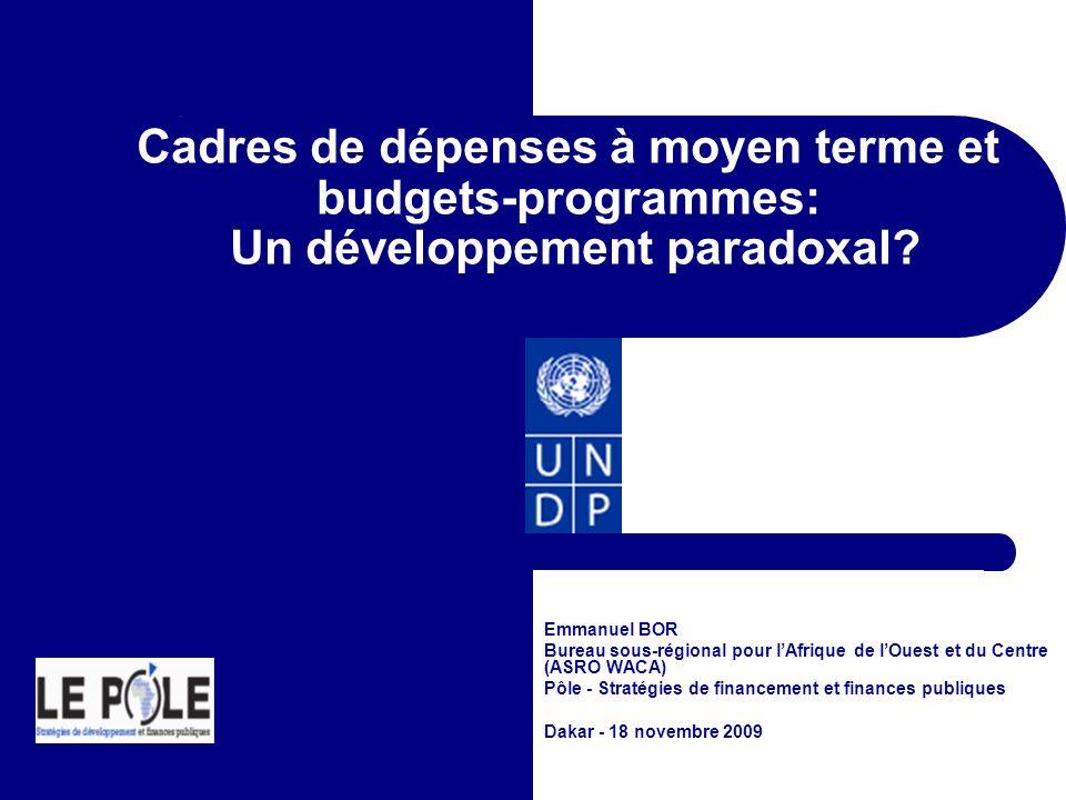 Cadres de dépenses à moyen terme et budgets-programmes: Un développement paradoxal? Emmanuel BOR Bureau sous-régional pour lAfrique de lOuest et du Ce