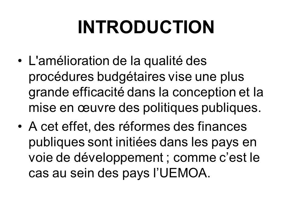 INTRODUCTION L amélioration de la qualité des procédures budgétaires vise une plus grande efficacité dans la conception et la mise en œuvre des politiques publiques.